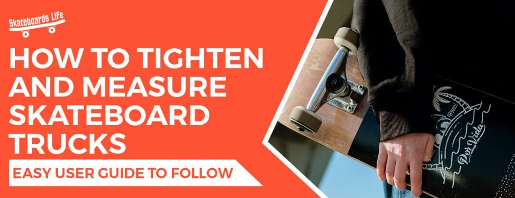 How to Measure and Tighten the Skateboard Trucks