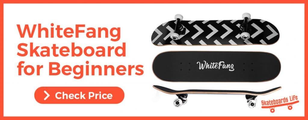 WhiteFang best Skateboards for Beginners