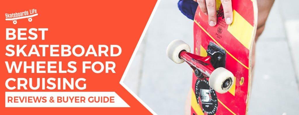 Best Skateboard Wheels For Cruising