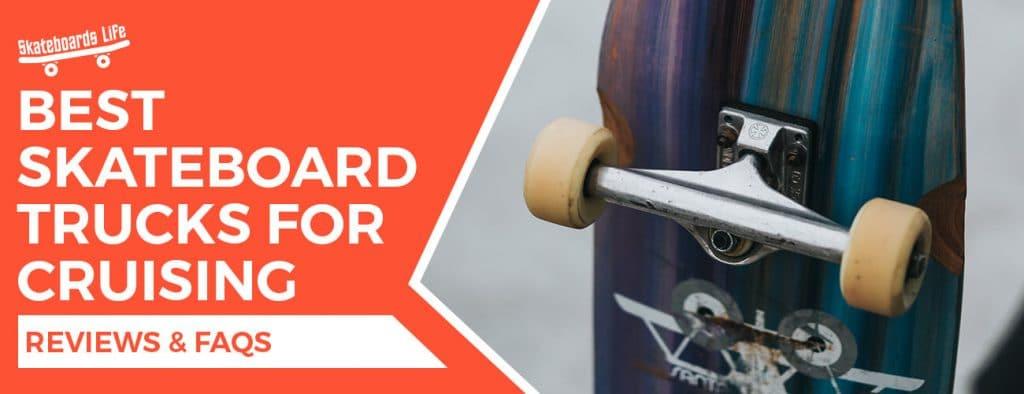 Best Skateboard Trucks for Cruising
