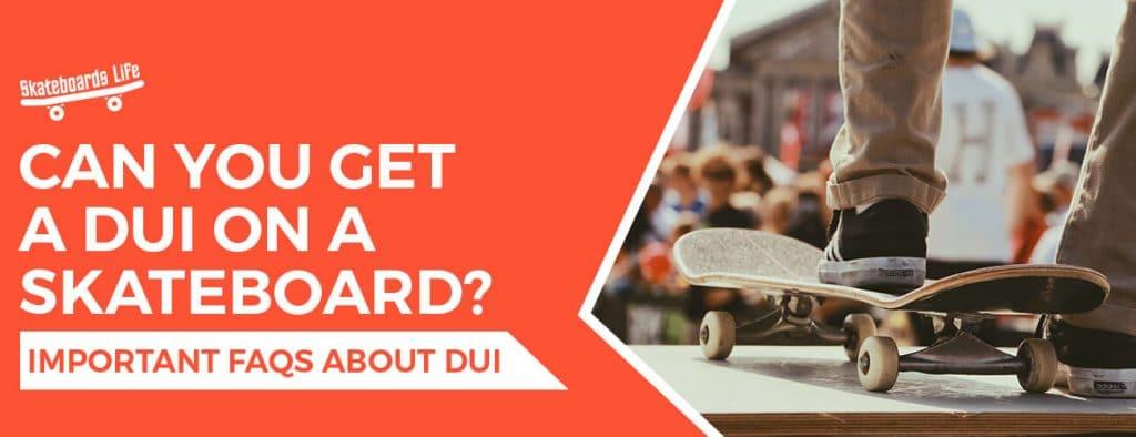 Getting a DUI on a Skateboard