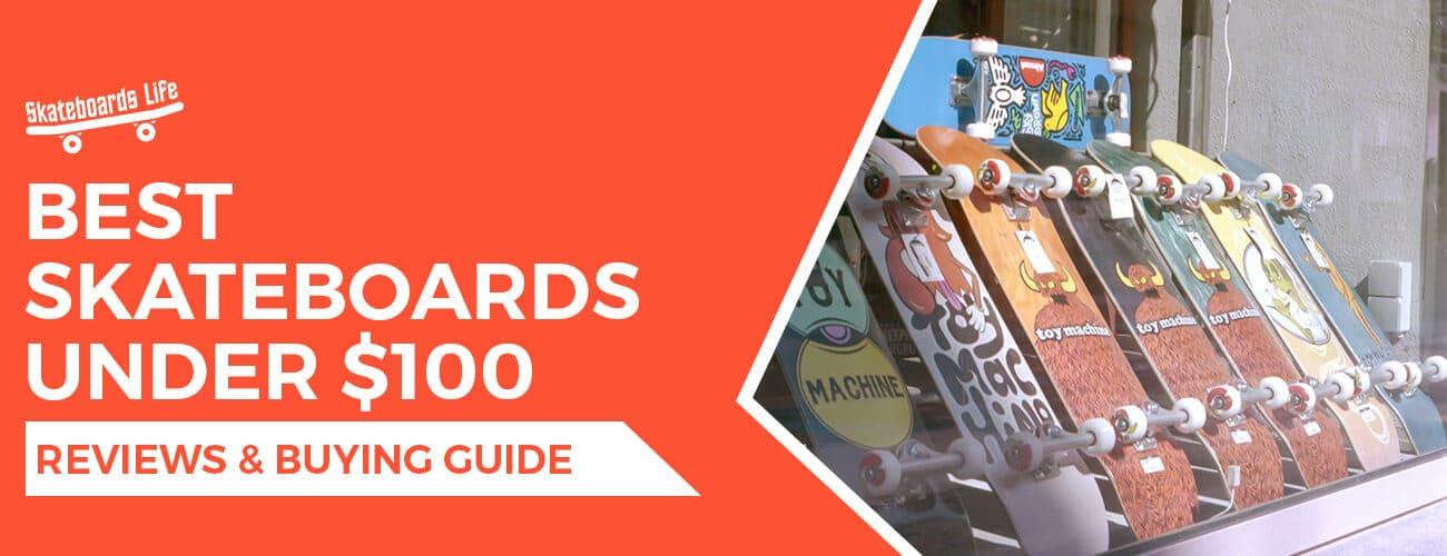 Best Skateboards Under $100